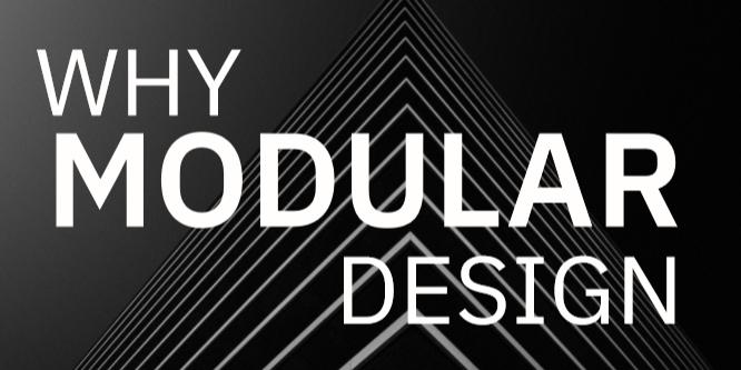 Why Modular Design